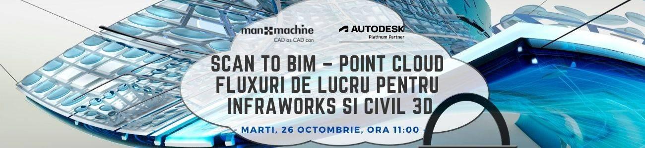 Scan to BIM – Point Cloud Workflows pentru InfraWorks si Civil 3D